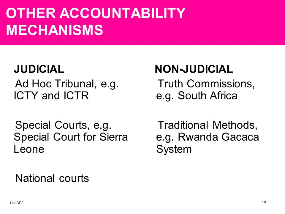 OTHER ACCOUNTABILITY MECHANISMS JUDICIAL Ad Hoc Tribunal, e.g. ICTY and ICTR Special Courts, e.g. Special Court for Sierra Leone National courts NON-J