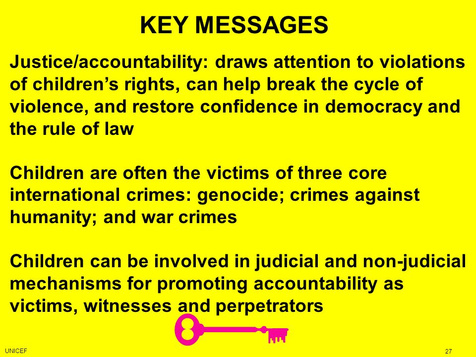Justice/accountability: draws attention to violations of childrens rights, can help break the cycle of violence, and restore confidence in democracy a
