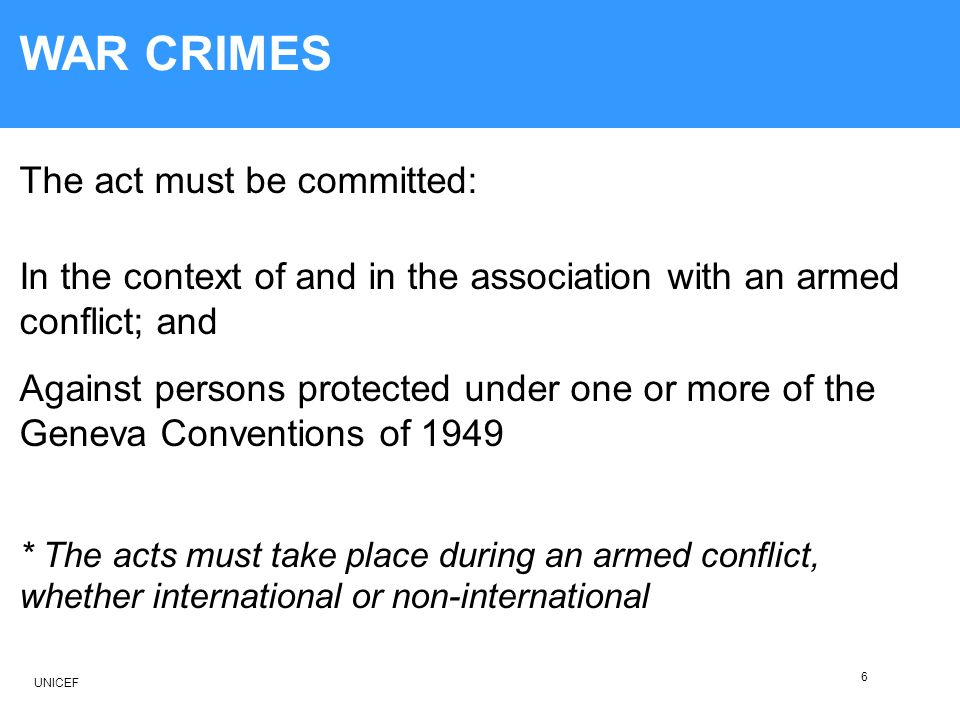 The act must be committed: WAR CRIMES * The acts must take place during an armed conflict, whether international or non-international Against persons