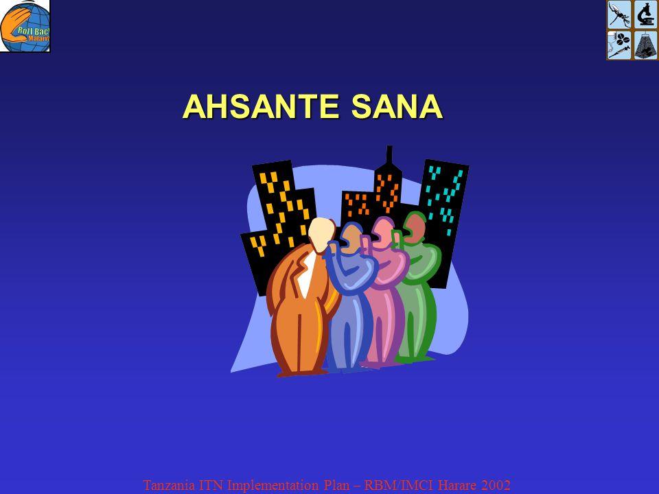 Tanzania ITN Implementation Plan – RBM/IMCI Harare 2002 AHSANTE SANA