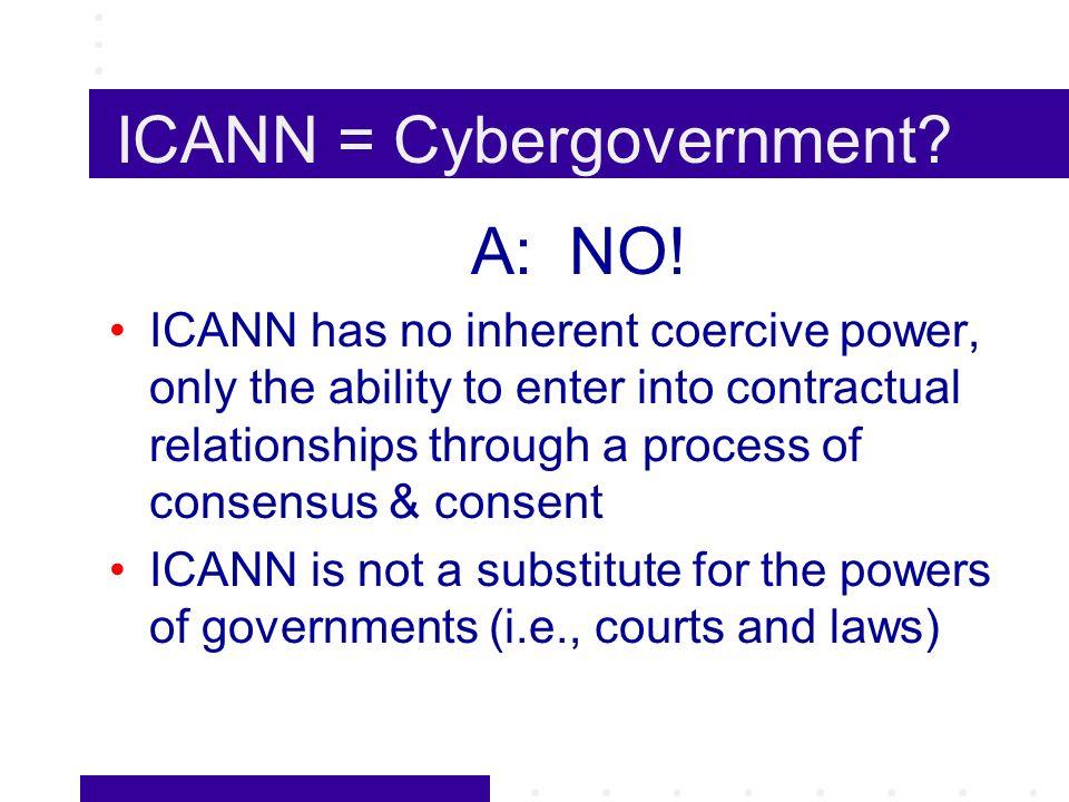 ICANN = Cybergovernment. A: NO.