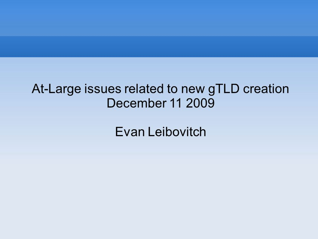 At-Large issues related to new gTLD creation December 11 2009 Evan Leibovitch