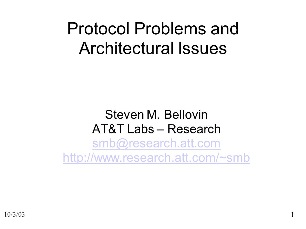 1 10/3/03 Protocol Problems and Architectural Issues Steven M.