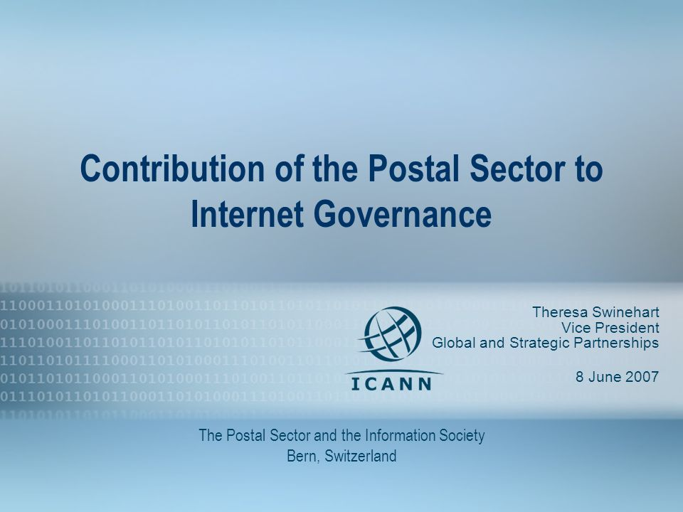 1 Contribution of the Postal Sector to Internet Governance Theresa Swinehart Vice President Global and Strategic Partnerships 8 June 2007 The Postal Sector and the Information Society Bern, Switzerland
