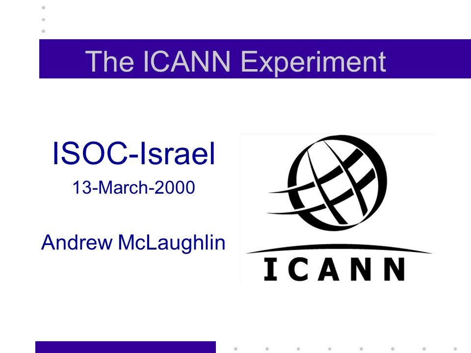 The Basic Bargain ICANN = Internationalization of Policy Functions for DNS and IP Addressing systems + Private Sector (Non-governmental) Management