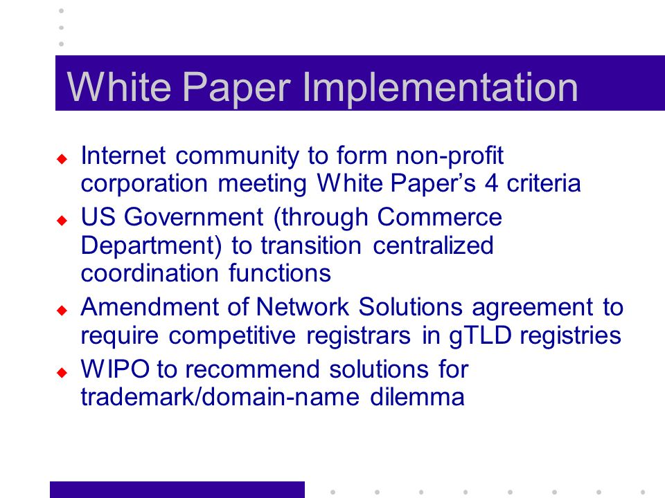 White Paper on ccTLDs …[O]verall policy guidance and control of the TLDs and the Internet root server system should be vested in a single organization that is representative of Internet users around the globe.