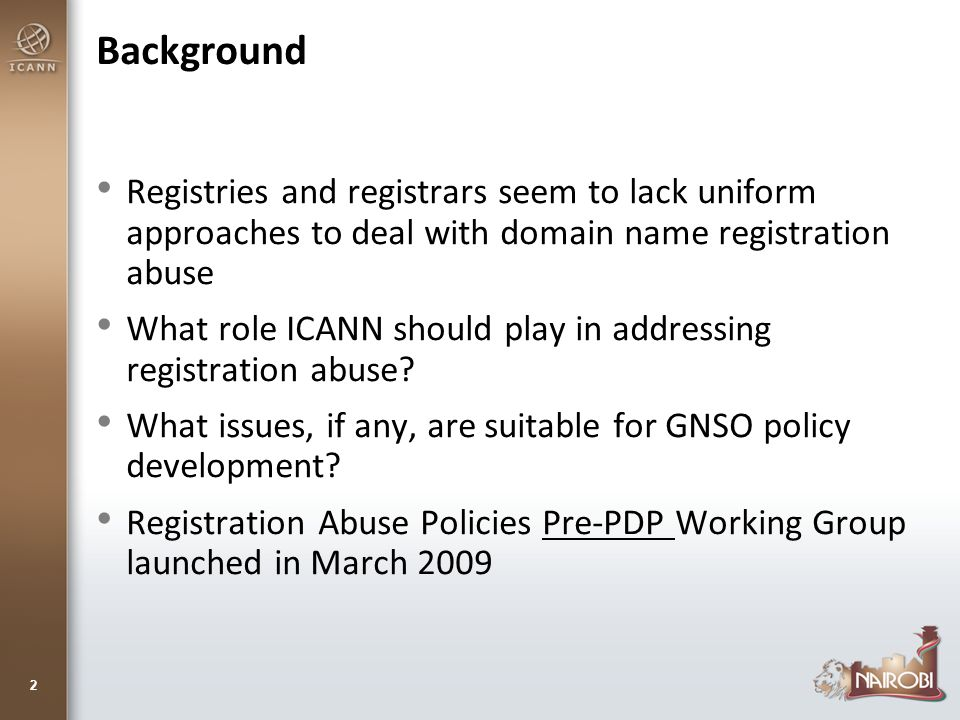 2 Background Registries and registrars seem to lack uniform approaches to deal with domain name registration abuse What role ICANN should play in addressing registration abuse.