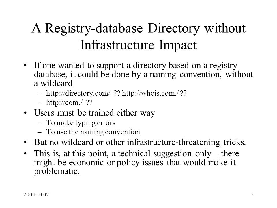 2003.10.077 A Registry-database Directory without Infrastructure Impact If one wanted to support a directory based on a registry database, it could be done by a naming convention, without a wildcard –http://directory.com/ .