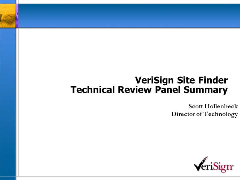 VeriSign Site Finder Technical Review Panel Summary Scott Hollenbeck Director of Technology