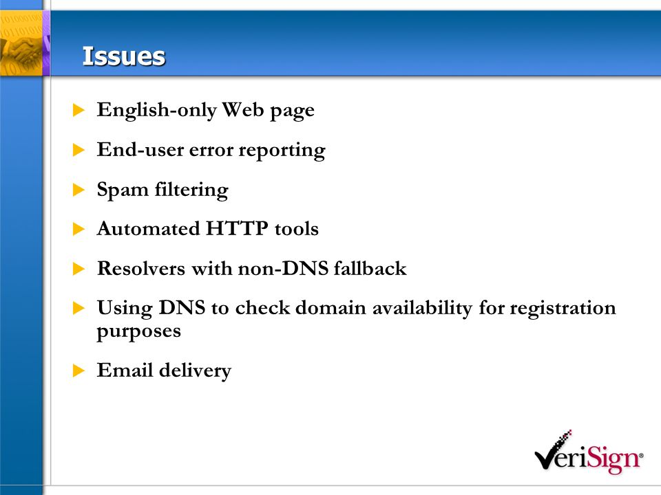 Issues English-only Web page End-user error reporting Spam filtering Automated HTTP tools Resolvers with non-DNS fallback Using DNS to check domain availability for registration purposes Email delivery