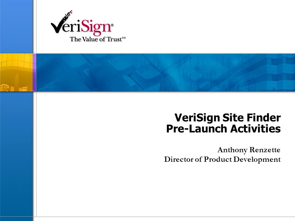 VeriSign Site Finder Pre-Launch Activities Anthony Renzette Director of Product Development
