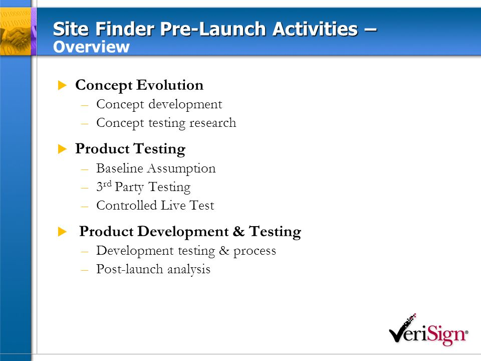 Site Finder Concept Evolution Research of domain name holders (October 2002) –Objective: To assess needs of consumers and SOHOs in Europe and USA.