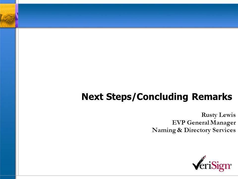 Next Steps/Concluding Remarks Rusty Lewis EVP General Manager Naming & Directory Services