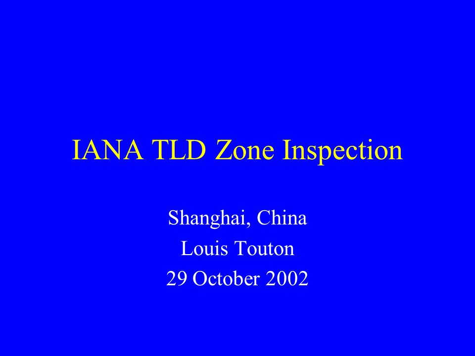 IANA TLD Zone Inspection Shanghai, China Louis Touton 29 October 2002