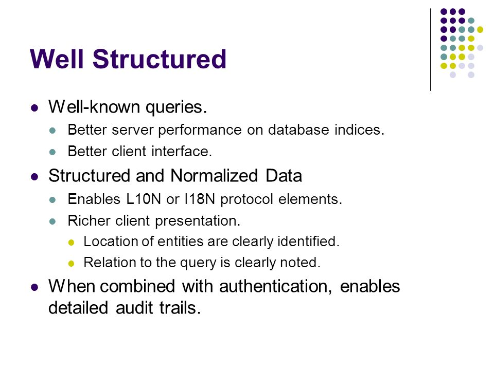 Well Structured Well-known queries. Better server performance on database indices.