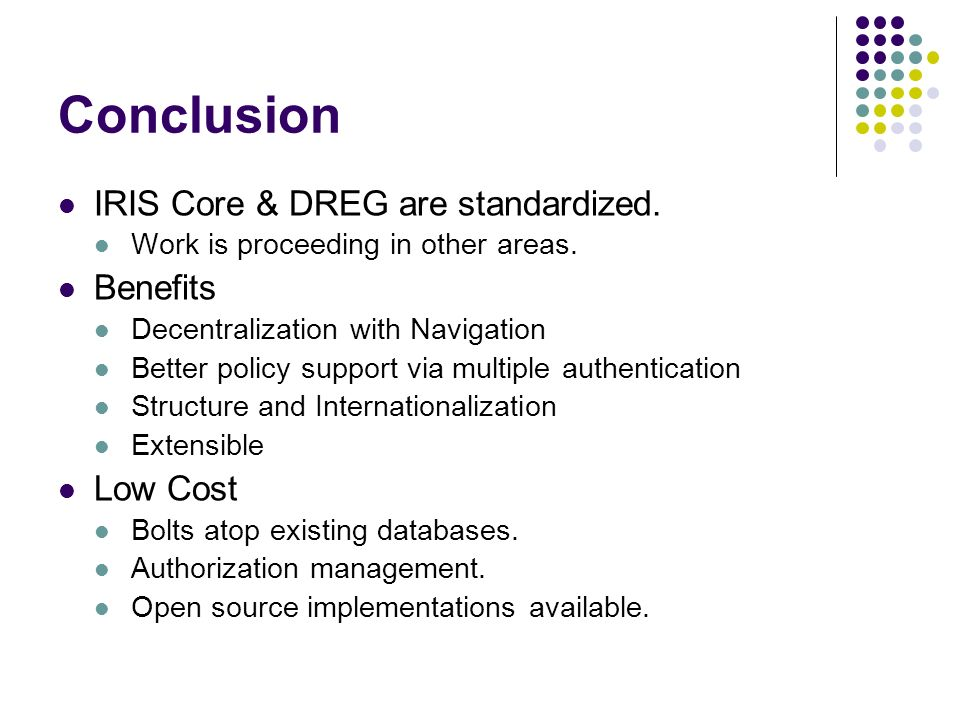 Conclusion IRIS Core & DREG are standardized. Work is proceeding in other areas.