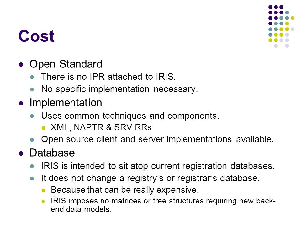 Cost Open Standard There is no IPR attached to IRIS.