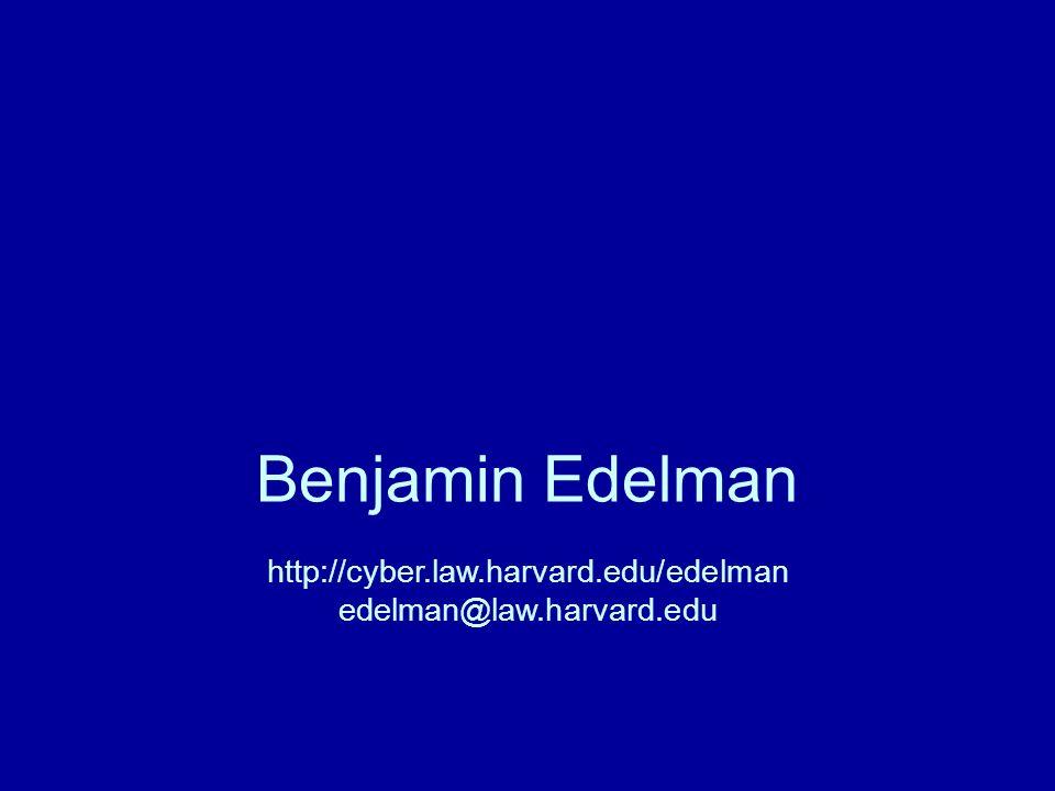 Benjamin Edelman http://cyber.law.harvard.edu/edelman edelman@law.harvard.edu