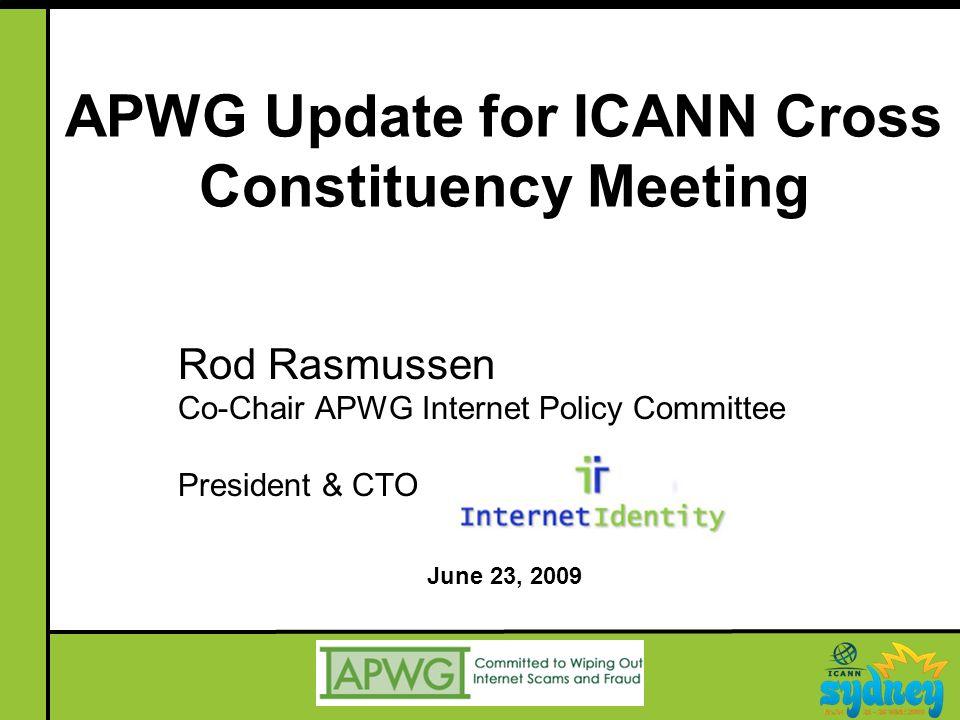 APWG Update for ICANN Cross Constituency Meeting Rod Rasmussen Co-Chair APWG Internet Policy Committee President & CTO June 23, 2009