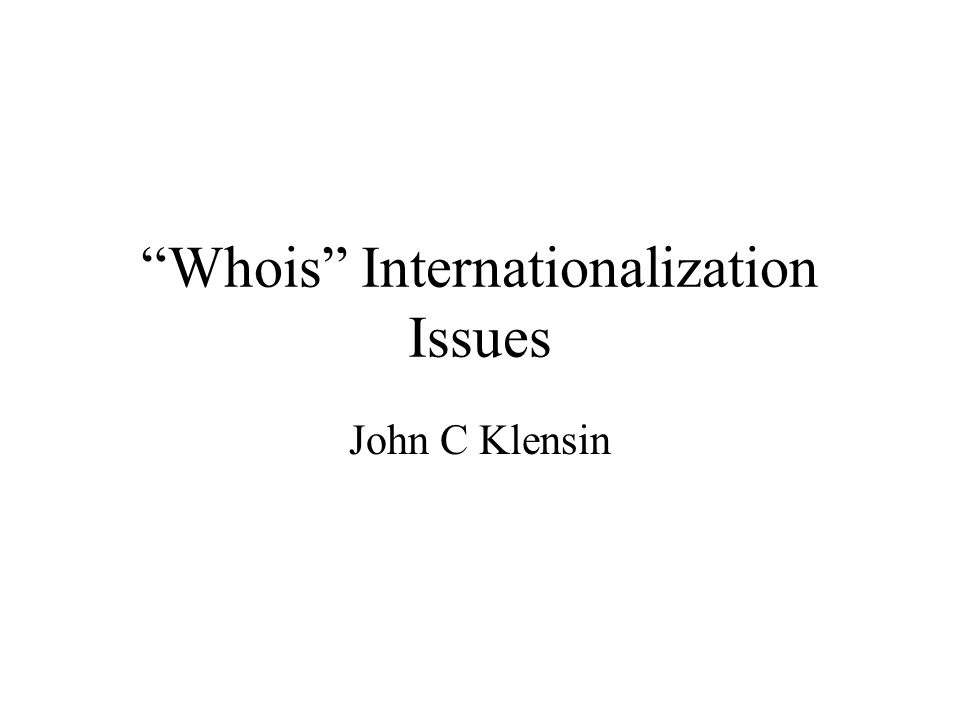 Whois Internationalization Issues John C Klensin