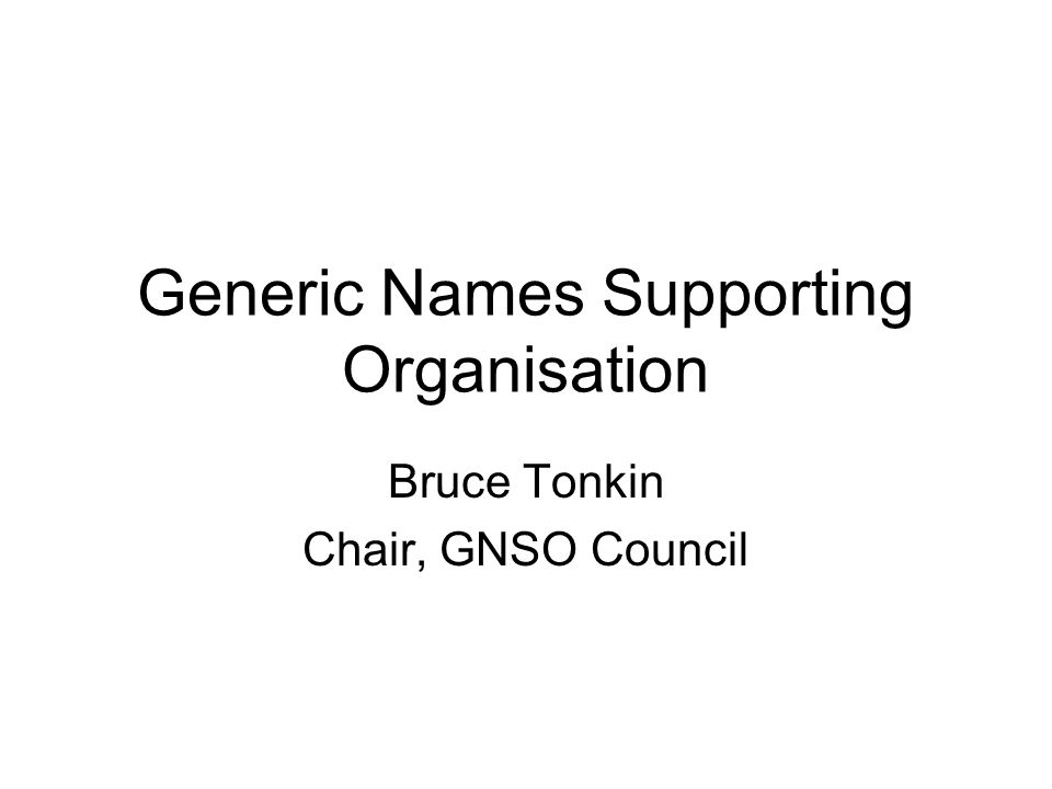 Generic Names Supporting Organisation Bruce Tonkin Chair, GNSO Council