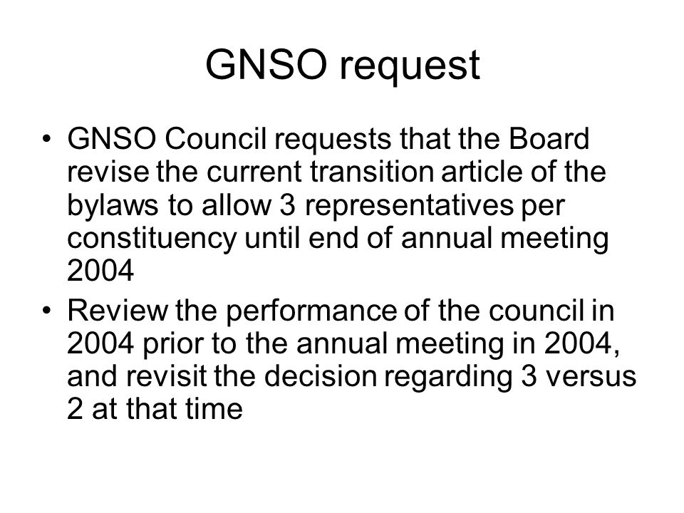 GNSO request GNSO Council requests that the Board revise the current transition article of the bylaws to allow 3 representatives per constituency unti