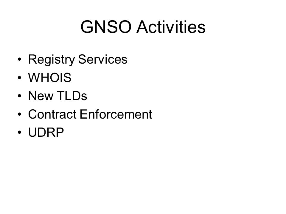 GNSO Activities Registry Services WHOIS New TLDs Contract Enforcement UDRP