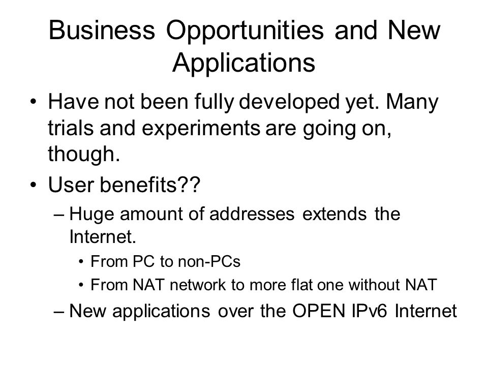Business Opportunities and New Applications Have not been fully developed yet.