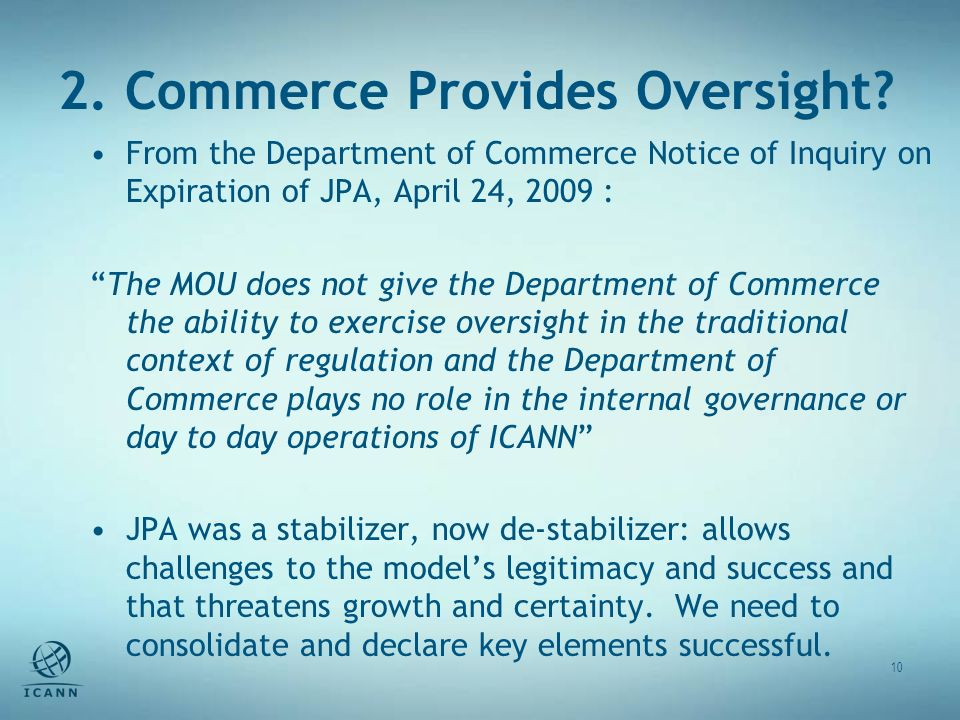 2. Commerce Provides Oversight? 10 From the Department of Commerce Notice of Inquiry on Expiration of JPA, April 24, 2009 : The MOU does not give the
