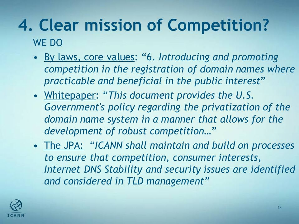 4. Clear mission of Competition? 12 WE DO By laws, core values: 6. Introducing and promoting competition in the registration of domain names where pra