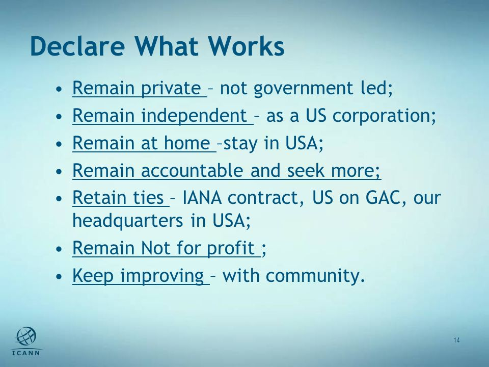 Declare What Works 14 Remain private – not government led; Remain independent – as a US corporation; Remain at home –stay in USA; Remain accountable a