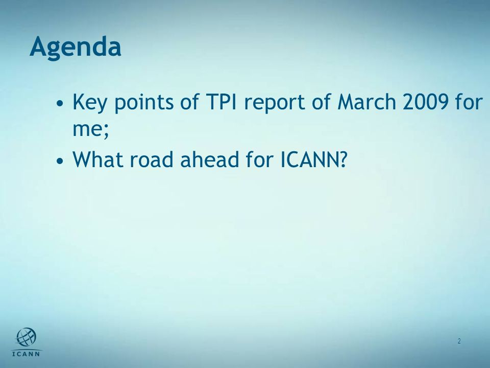 Agenda 2 Key points of TPI report of March 2009 for me; What road ahead for ICANN?