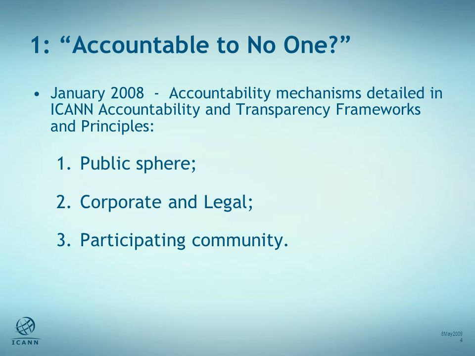 1: Accountable to No One? January 2008 - Accountability mechanisms detailed in ICANN Accountability and Transparency Frameworks and Principles: 1.Publ