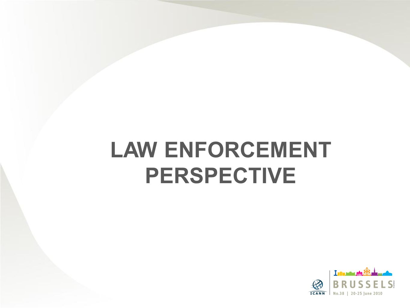 LAW ENFORCEMENT PERSPECTIVE