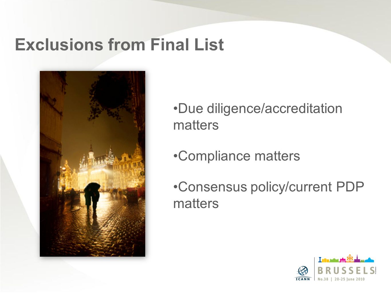 Exclusions from Final List Due diligence/accreditation matters Compliance matters Consensus policy/current PDP matters