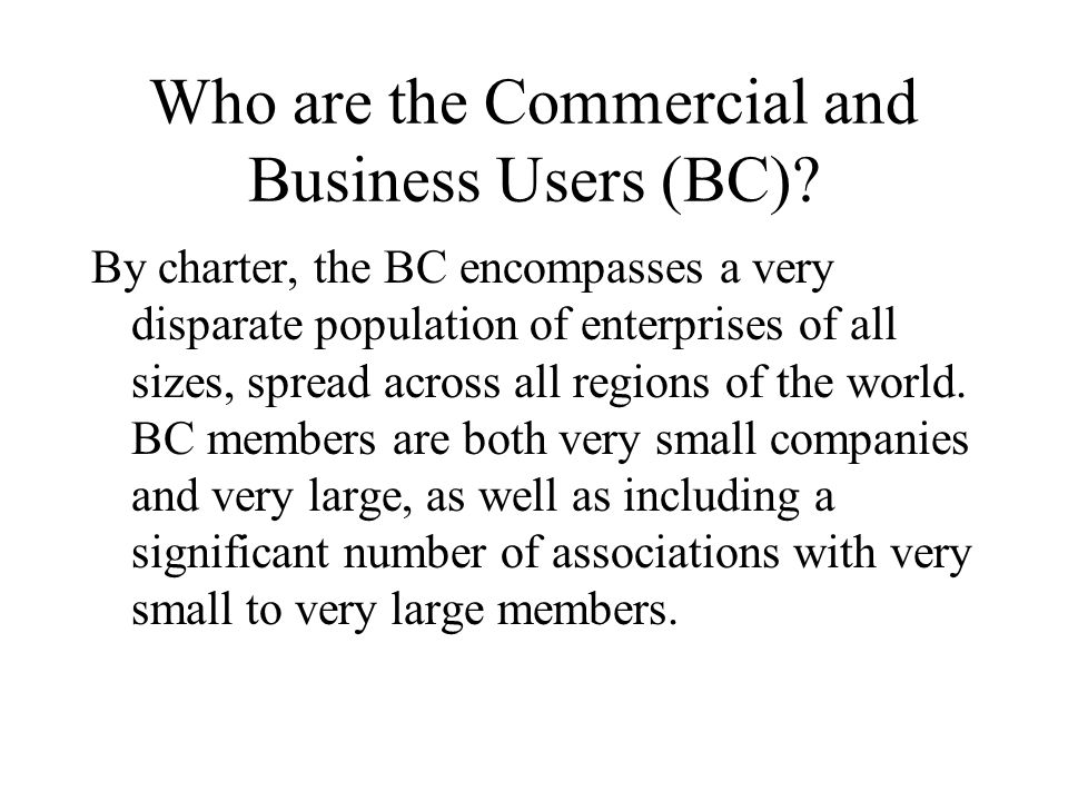 Who are the Commercial and Business Users (BC).