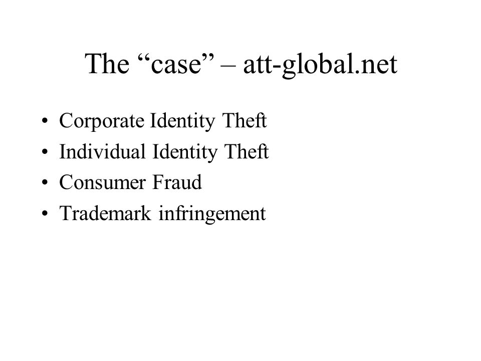 The case – att-global.net Corporate Identity Theft Individual Identity Theft Consumer Fraud Trademark infringement