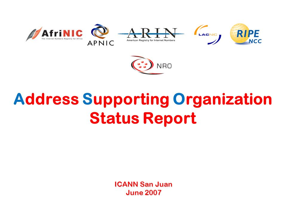 Address Supporting Organization Status Report ICANN San Juan June 2007