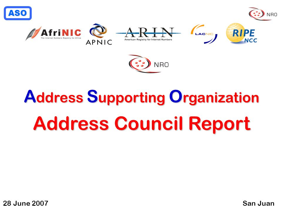 ASO 28 June 2007San Juan A ddress S upporting O rganization Address Council Report