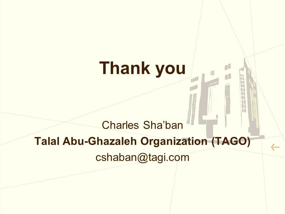 Thank you Charles Shaban Talal Abu-Ghazaleh Organization (TAGO) cshaban@tagi.com