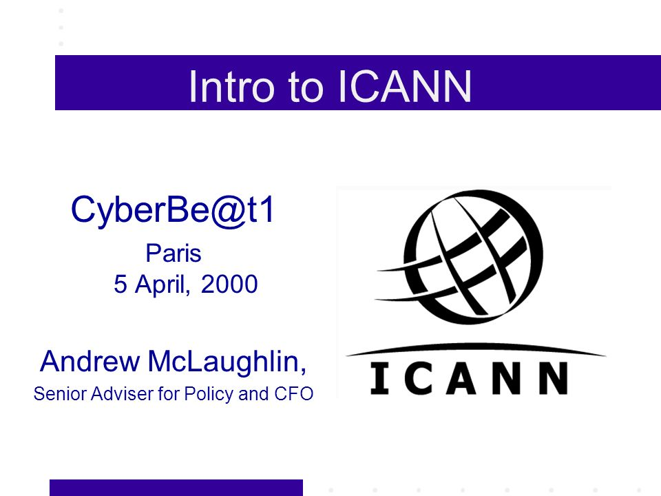 ICANN Staff New Model: Lightweight, minimal staffing (= minimal bureaucracy) Current Staff: Interim President and CEO (Mike Roberts) Vice President/General Counsel (Louis Touton) CFO/Policy Director(Andrew McLaughlin) IANA staff (2.3 full-time)