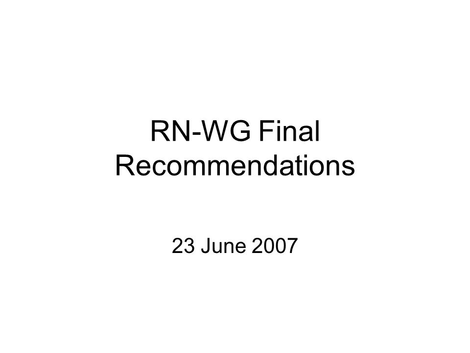 RN-WG Final Recommendations 23 June 2007