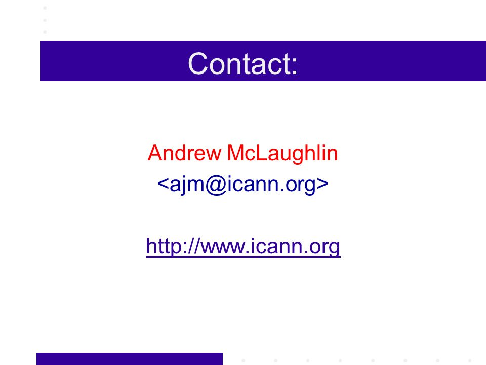 Contact: Andrew McLaughlin http://www.icann.org