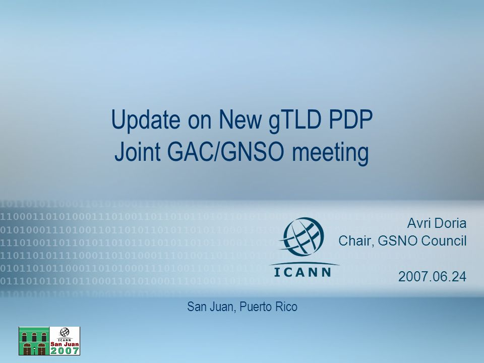 1 Update on New gTLD PDP Joint GAC/GNSO meeting Avri Doria Chair, GSNO Council 2007.06.24 San Juan, Puerto Rico
