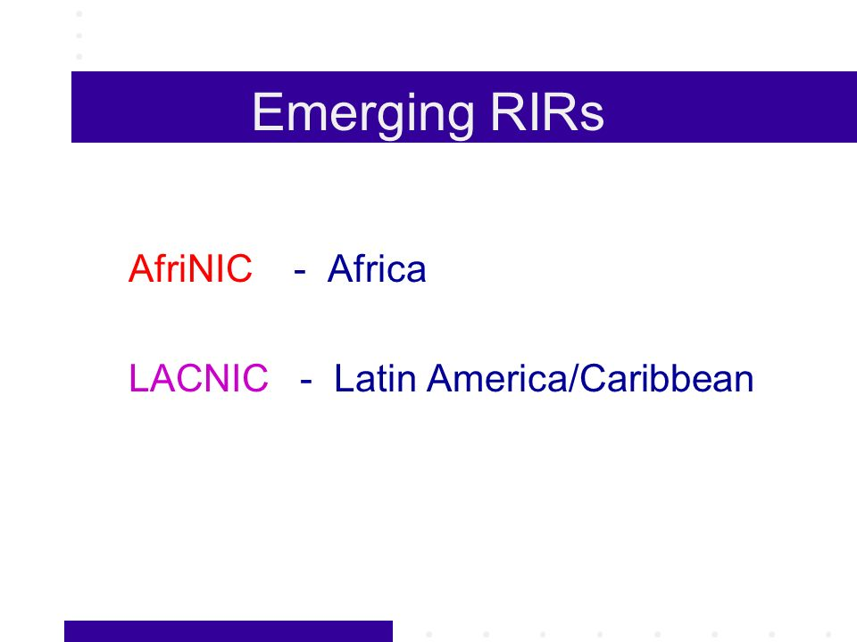 Emerging RIRs AfriNIC - Africa LACNIC - Latin America/Caribbean