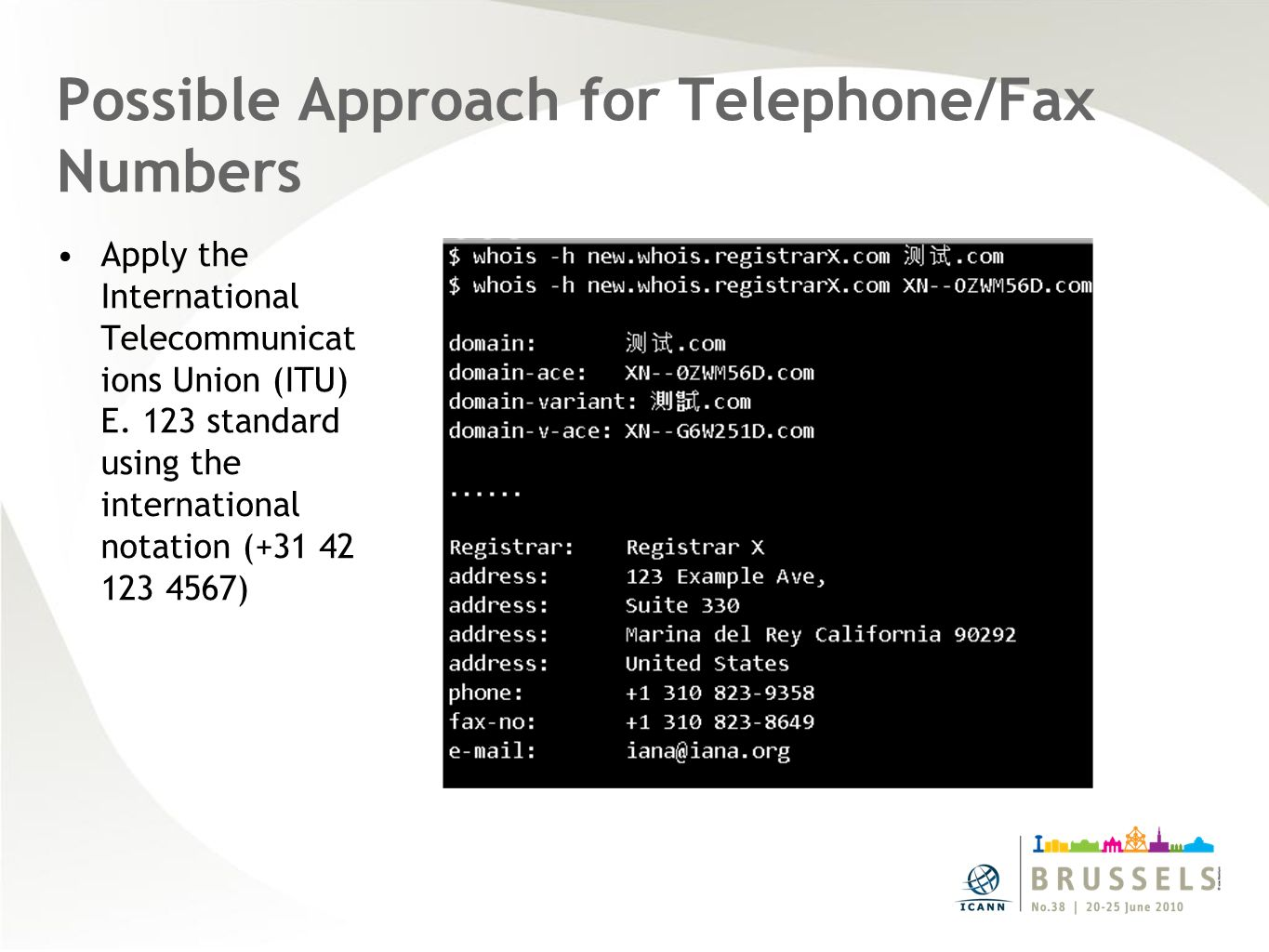 Possible Approach for Telephone/Fax Numbers Apply the International Telecommunicat ions Union (ITU) E.
