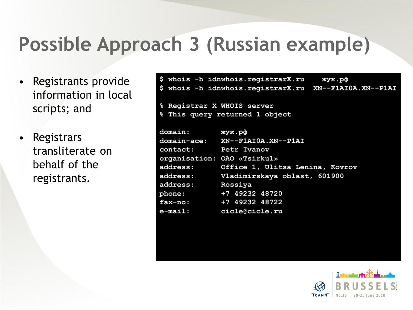 Possible Approach 3 (Russian example) Registrants provide information in local scripts; and Registrars transliterate on behalf of the registrants.