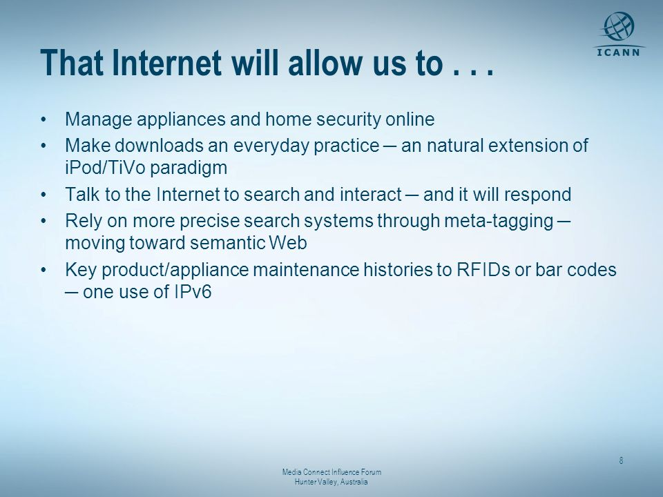Media Connect Influence Forum Hunter Valley, Australia 8 That Internet will allow us to... Manage appliances and home security online Make downloads a