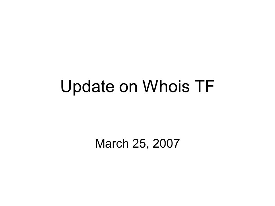 Update on Whois TF March 25, 2007