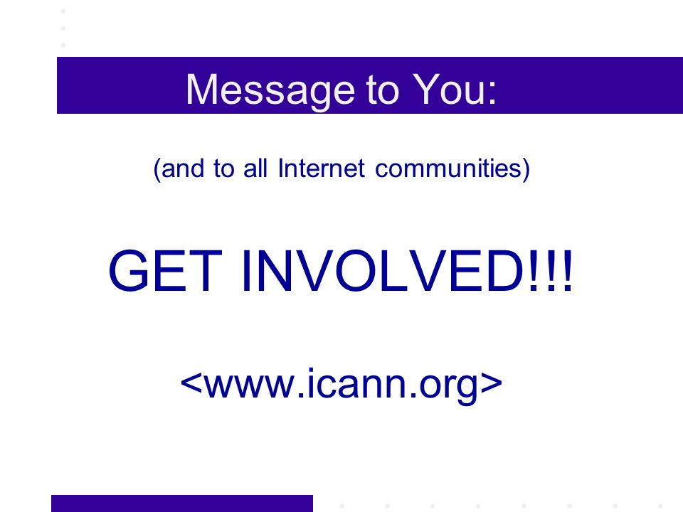 Message to You: (and to all Internet communities) GET INVOLVED!!!